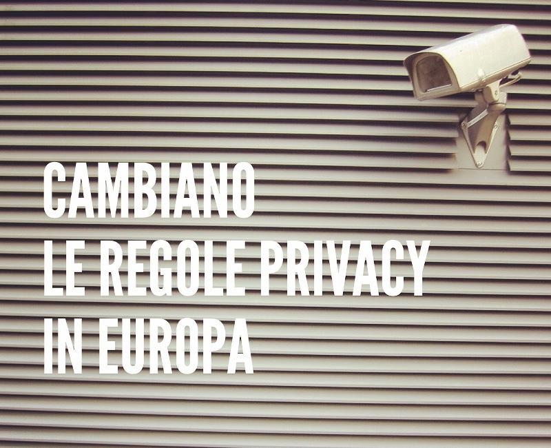 Cambiano le regole privacy in Europa dal 2016