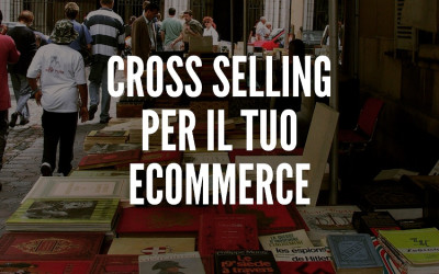 Cross selling per il tuo ecommerce